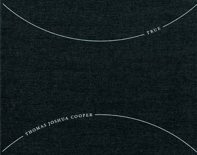 Thomas Joshua Cooper: True (Hardback)