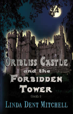 Oribliss Castle and the Forbidden Tower - The Chronicles of Orbliss Castle No. 1 (Paperback)