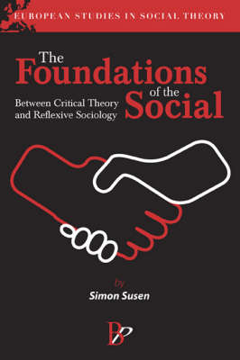The Foundations of the Social: Between Critical Theory and Reflexive Sociology (Hardback)
