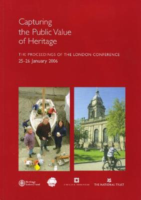 Capturing the Public Value of Heritage: The proceedings of the London Conference 25-26 January 2006 (Paperback)