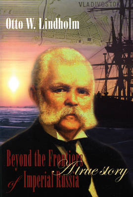Otto W. Lindholm: Beyond the Frontiers of Imperial Russia: a True Story (Hardback)