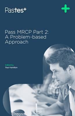 Pass MRCP: A Problem-Based Approach Part 2 (Paperback)