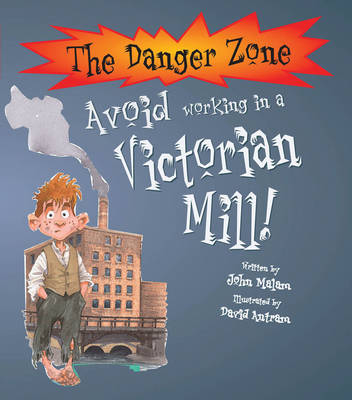 Avoid Working in a Victorian Mill - The Danger Zone (Paperback)