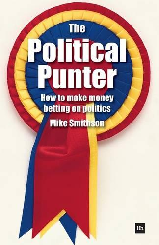 The Political Punter: How to Make Money Betting on Politics (Paperback)