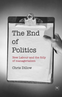 The End of Politics: New Labour and the Folly of Managerialism (Hardback)