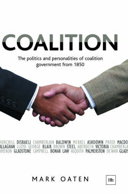Coalition: The Politics and Personalities of Coalition Government from 1850 (Hardback)