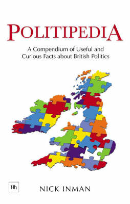 Politipedia: A Compendium of Useful and Curious Facts About British Politics (Hardback)