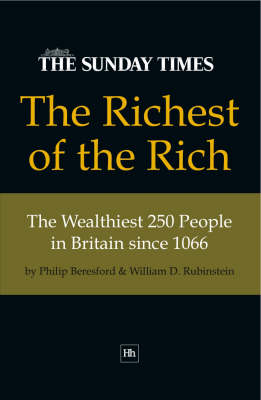 The Richest of the Rich: The Wealthiest 250 People in Britain Since 1066 (Hardback)