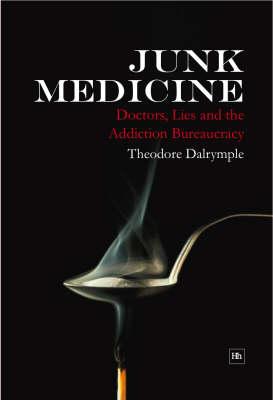 Junk Medicine: Doctors, Lies and the Addiction Bureaucracy (Hardback)