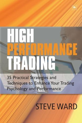 High Performance Trading: 35 Practical Strategies and Techniques to Enhance Your Trading Psychology and Performance (Paperback)