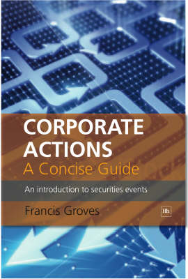 Corporate Actions - A Concise Guide: An introduction to securities events (Hardback)