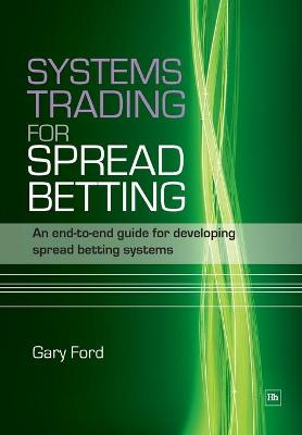 Systems Trading for Spread Betting: An End-to-end Guide for Developing Spread Betting Systems (Paperback)