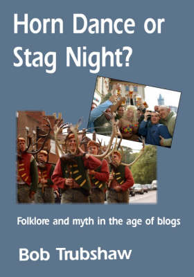 Horn Dance or Stag Night?: Folklore and Myth in the Age of Blogs (Paperback)