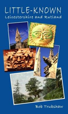Little-known Leicestershire and Rutland (Paperback)