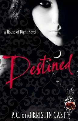 Destined: A House of Night Novel - House of Night 9 (Hardback)