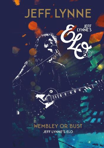 Wembley or Bust: Jeff Lynne's ELO (Hardback)