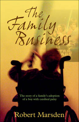 The Family Business: The Story of a Family's Adoption of a Boy with Cerebral Palsy (Paperback)