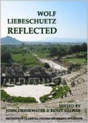 Wolf Liebeschuetz Reflected (BICS Supplement 91) - Bulletin of the Institute of Classical Studies Supplements 91 (Paperback)