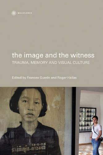 The Image and the Witness - Trauma, Memory, and Visual Culture (Paperback)