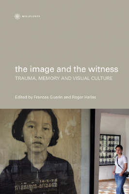 The Image and the Witness - Trauma, Memory, and Visual Culture (Hardback)