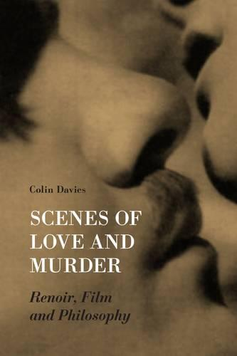 Scenes of Love and Murder - Renoir, Film and Philosophy (Hardback)