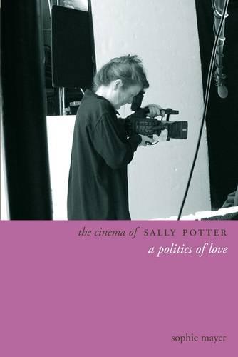 The Cinema of Sally Potter - A Politics of Love (Hardback)
