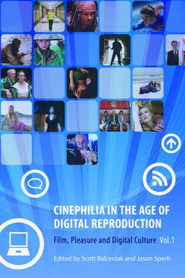 Cinephilia in the Age of Digital Reproduction - Part 1 - Film, Pleasure and Digital Culture (Hardback)