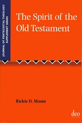 The Spirit of the Old Testament - Journal of Pentecostal Theology Supplement Series 35 (Paperback)