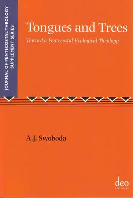 Tongues and Trees: Towards a Pentecostal Ecological Theology - Journal of Pentecostal Theology Supplement Series (Paperback)