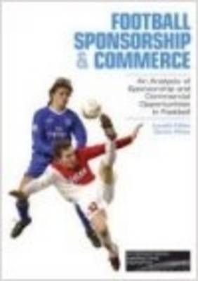 Football Sponsorship and Commerce: An Analysis of Sponsorship and Commercial Opportunities in Football (Paperback)