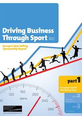 Driving Business Through Sport: European Sports Marketing Data Book Pt. 1 (Paperback)