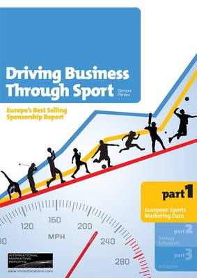 Driving Business Through Sport: Analysis of Europe's Sponsorship Industry, Business Opportunities and Best Practice (Paperback)