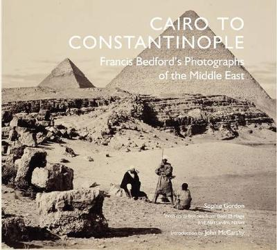Cairo to Constantinople: Francis Bedford's Photographs of the Middle East (Hardback)