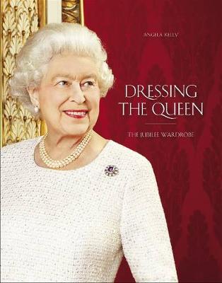 Dressing The Queen: The Jubilee Wardrobe (Hardback)