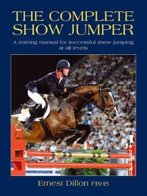 The Complete Show Jumper: A training manual for successful showjumping at all levels (Paperback)
