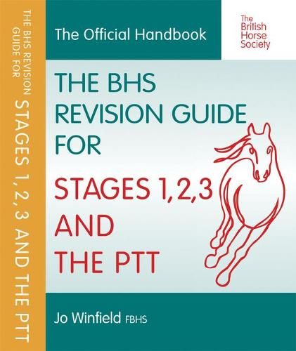 BHS Revision Guide for Stages 1, 2, 3 and the PTT - BHS Official Handbook (Paperback)