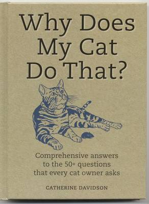 Why Does My Cat Do That?: Comprehensive Answers to the 50 Questions That Every Cat Owner Asks - Why Does My..? (Hardback)