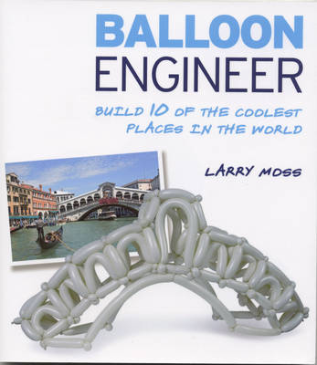Balloon Engineer: Build 10 of the Coolest Places in the World (Paperback)