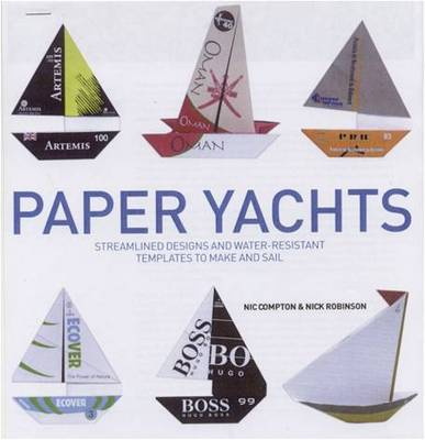 Paper Yachts: Streamlined Designs and Water-Resistant Templates to Make and Sail (Hardback)