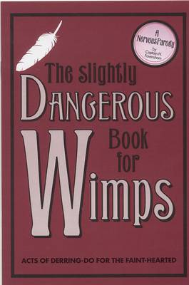 The Slightly Dangerous Book for Wimps: Acts of Derring Do for the Faint-Hearted (Hardback)