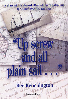 """Up Screw and All Plain Sail...: A Diary of Life Aboard HMS """"Miranda"""" Patrolling the South Pacific 1860-1865 (Paperback)"""