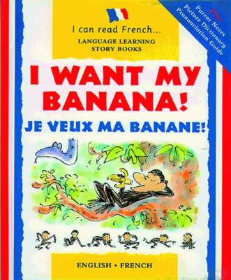 I Want My Banana!: Je Veux Ma Banane! - I Can Read French S. (Paperback)