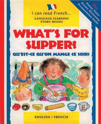 What's for Supper?: Qu'est-ce Qu'on Mange Ce Soir? - I Can Read French S. (Paperback)