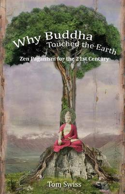 Why Buddha Touched the Earth: Zen Paganism for the 21st Century (Paperback)