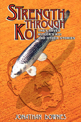 STRENGTH THROUGH KOI - They Saved Hitler's Koi and Other Stories (Paperback)