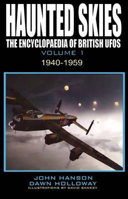 Haunted Skies: 1940 - 1959 v. 1: The Encyclopedia of British UFOs (Paperback)