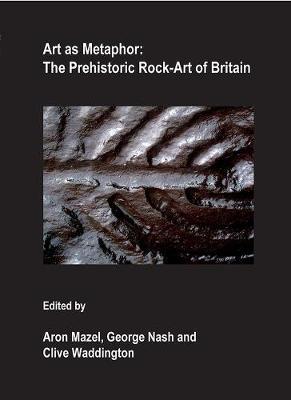 Art as Metaphor: The Prehistoric Rock-Art of Britain (Paperback)