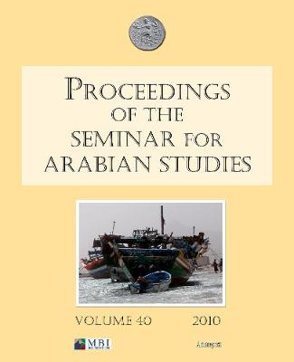 Proceedings of the Seminar for Arabian Studies: Proceedings of the Seminar for Arabian Studies v. 40: Papers from the Forty-third Meeting, London, 23-25 July 2009 (Paperback)