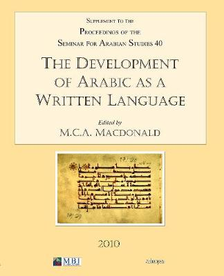 The Development of Arabic as a Written Language: v. 40: Supplement to the Proceedings of the Seminar for Arabian Studies (Paperback)