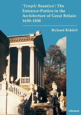 `Temple Beauties': The Entrance-Portico in the Architecture of Great Britain 1630-1850 (Paperback)